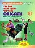 Căn Bản Nghệ Thuật Gấp Giấy Origami Dành Cho Người Mới Học - Tập 3