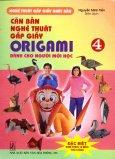 Căn Bản Nghệ Thuật Gấp Giấy Origami Dành Cho Người Mới Học - Tập 4