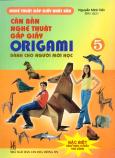Căn Bản Nghệ Thuật Gấp Giấy Origami Dành Cho Người Mới Học - Tập 5