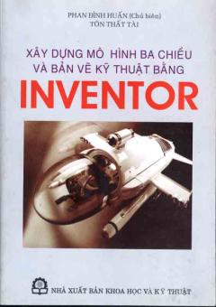 Xây Dựng Mô Hình Ba Chiều Và Bản Vẽ Kỹ Thuật Bằng Inventor