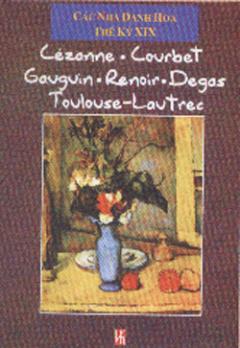 Cezanne. Covrbet. Gavgvin. Renoir. Degas Tovlovse-Lavtrec - Các Nhà Danh Hoạ Thế Kỷ XIX (Bộ 6 Tập)