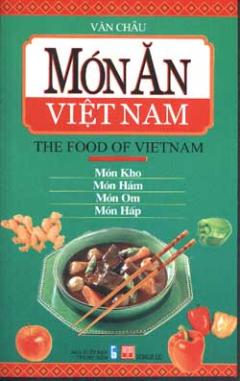 Món Ăn Việt Nam (The Food Of Vietnam) - Món Kho, Món Hầm, Món Om, Món Hấp