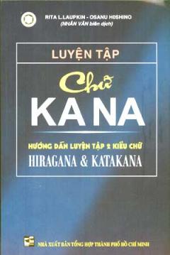 Luyện Tập Chữ KANA (Hướng dẫn luyện tập 2 kiểu chữ HIRAGANA & KATAKANA)