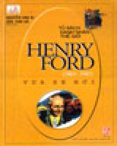 Henry Ford (1863-1947) Vua Xe Hơi