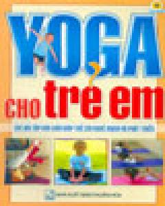 Yoga Cho Trẻ Em - Những Bài Yoga Dễ Tập (Các Bài Tập Đơn Giản Giúp Trẻ Khỏe Mạnh Và Phát Triển)