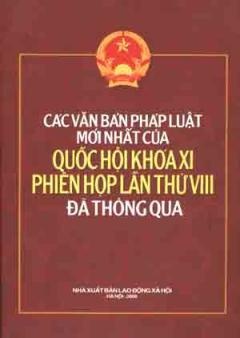 Các Văn Bản Pháp Luật Mới Nhất Của Quốc Hội Khoá XI Phiên Họp Lần Thứ VIII Đã Thông Qua