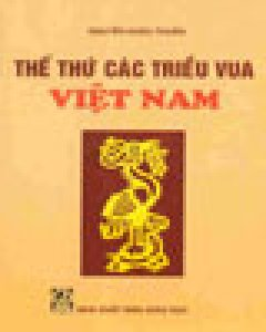 Thế Thứ Các Triều Vua Việt Nam (Tái Bản Lần Thứ 10)