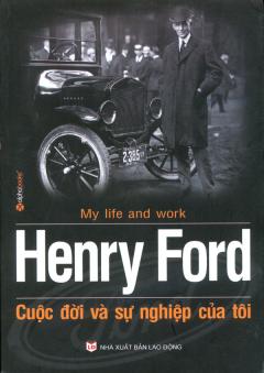 Henry Ford Cuộc Đời Và Sự Nghiệp Của Tôi