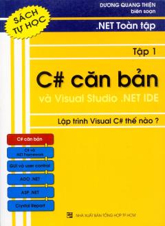 .NET Toàn Tập - Tập 1: C# Căn Bản Và Visual Studio .NET IDE - Lập Trình Visual C# Thế Nào? (Sách Tự Học)