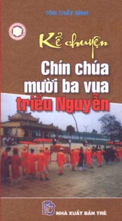 Kể Chuyện Chín Chúa Mười Ba Vua Triều Nguyễn