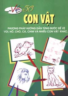 Vẽ 50 Con Vật - Phương Pháp Hướng Dẫn Từng Bước Để Vẽ