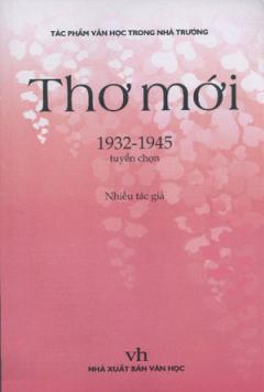 Thơ Mới 1932 - 1945 - Tuyển Chọn ( Bộ Sách Tác Phẩm Văn Học Trong Nhà Trường )
