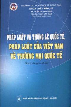 Pháp Luật Và Thông Lệ Quốc Tế , Pháp Luật Của Việt Nam Về Thương Mại Quốc Tế (Sách Chuyên Khảo)