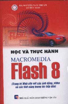 Học Và Thực Hành Macromedia Flash 8 (Trang Trí Web Site Với Các Ảnh Động, Video Và Các Tính Năng Tương Tác Hấp Dẫn)