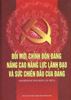 Đổi Mới, Chỉnh Đốn Đảng, Nâng Cao Năng Lực Lãnh Đạo Và Sức Chiến Đấu Của Đảng ( Đại Hội Đảng Toàn Quốc Lần T