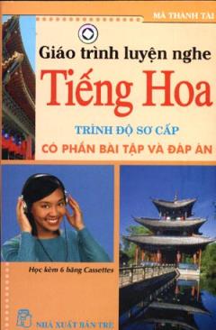 Giáo Trình Luyện Nghe Tiếng Hoa - Trình Độ Sơ Cấp (Có Phần Bài Tập Và Đáp Án, Dùng Kèm 6 Đĩa)