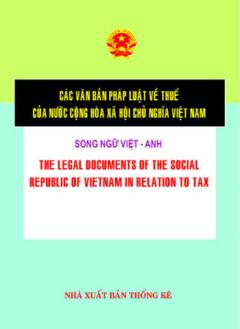 Các Văn Bản Pháp Luật Về Thuế Của Nước Cộng Hoà Xã Hội Chủ Nghĩa Việt Nam ( Song Ngữ Việt - Anh )