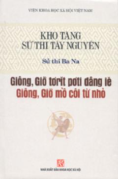 Kho Tàng Sử Thi Tây Nguyên - Sử Thi Ba Na - Giông, Giơ Mồ Côi Từ Nhỏ