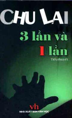 3 Lần Và 1 Lần -  Tiểu Thuyết ( Chu Lai )
