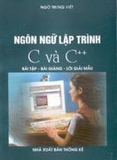 Ngôn ngữ lập trình C và C++ Bài giảng- Bài tập- Lời giải mẫu