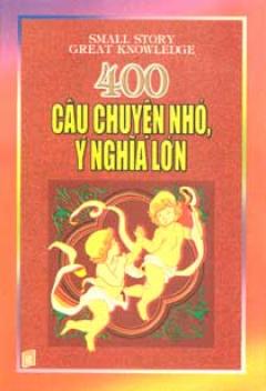 400 Câu Chuyện Nhỏ Ý Nghĩa Lớn