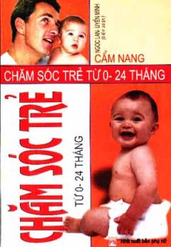 Cẩm Nang Chăm Sóc Trẻ Từ 0 - 24 Tháng
