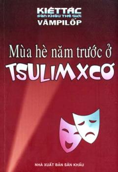 Mùa Hè Năm Trước Ở Tsulimxcơ - 100 Kiệt Tác Sân Khấu Thế Giới