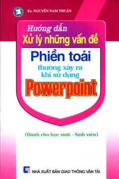 Hướng Dẫn Xử Lý Những Vấn Đề Phiền Toái Thường Xảy Ra Khi Sử Dụng Powerpoint