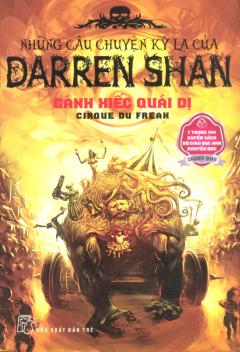 Những Câu Chuyện Kỳ Lạ Của Darren Shan - Tập 1: Gánh Xiếc Quái Dị