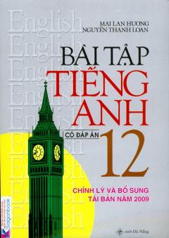 Bài Tập Tiếng Anh 12 (Chỉnh Lý Và Bổ Sung Năm Tái Bản Năm 2010 - Có Đáp Án)