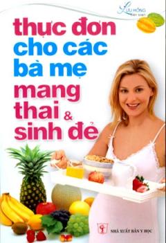 Thực Đơn Cho Các Bà Mẹ Mang Thai Và Sinh Đẻ