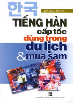 Tiếng Hàn Cấp Tốc Dùng Trong Du Lịch Và Mua Sắm
