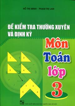 Đề Kiểm Tra Thường Xuyên Và Định Kỳ - Môn Toán Lớp 3 - Tái bản 09/2013