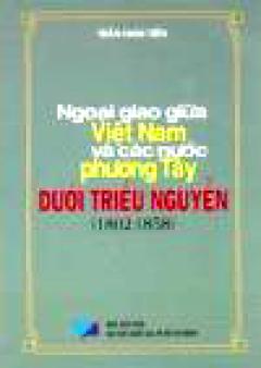 Ngoại Giao Giữa Việt Nam Và Các Nước Phương Tây Dưới Triều Nguyễn (1802 - 1858)