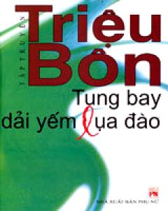 Tung Bay Dải Yếm Lụa Đào (Tập Truyện Của Triệu Bôn)