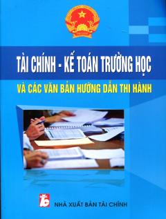 Tài Chính - Kế Toán Trường Học Và Các Văn Bản Hướng Dẫn Thi Hành