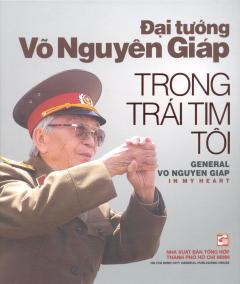 Đại Tướng Võ Nguyên Giáp Trong Trái Tim Tôi (Song Ngữ Việt - Anh)