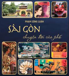 Sài Gòn - Chuyện Đời Của Phố (Bìa Cứng)
