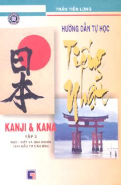 Hướng Dẫn Tự Học Tiếng Nhật KANJI Và  KANA (Tập 2)