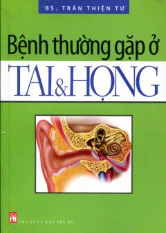 Bệnh Thường Gặp Ở Tai Và Họng - Tái bản 06/2012