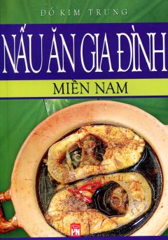 Nấu Ăn Gia Đình - Miền Nam - Tái bản 09/2013