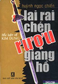 Lai Rai Chén Rượu Giang Hồ (Tiểu Luận Về Kim Dung)
