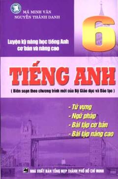 Luyện Kỹ Năng Học Tiếng Anh Cơ Bản Và Nâng Cao - Tiếng Anh 6