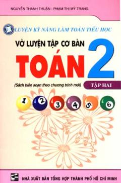 Luyện Kỹ Năng Làm Toán Tiểu Học - Vở Luyện Tập Cơ Bản Toán 2 (Tập 2)