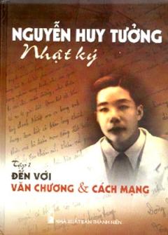 Nhật Ký Nguyễn Huy Tưởng - Tập 1: Đến Với Văn Chương & Cách Mạng