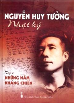 Nhật Ký Nguyễn Huy Tưởng - Tập 2: Những Năm Kháng Chiến