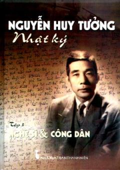 Nhật Ký Nguyễn Huy Tưởng - Tập 3: Nghệ Sĩ  Và Công Dân
