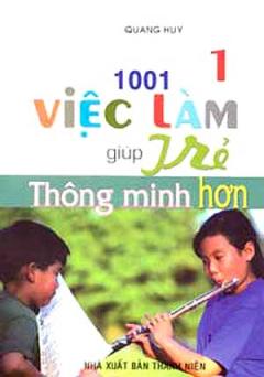 1001 Việc Làm Giúp Trẻ Thông Minh Hơn - Tập 1