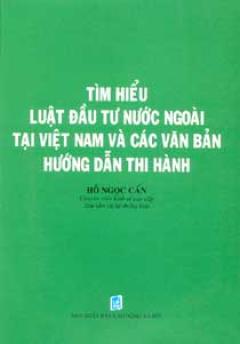 Tìm Hiểu Luật Đầu Tư Nước Ngoài Tại Việt Nam Và Các Văn Bản Hướng Dẫn Thi Hành