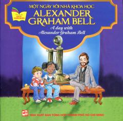 Một Ngày Với Nhà Khoa Học Alexander Graham Bell (Song Ngữ Anh - Việt)